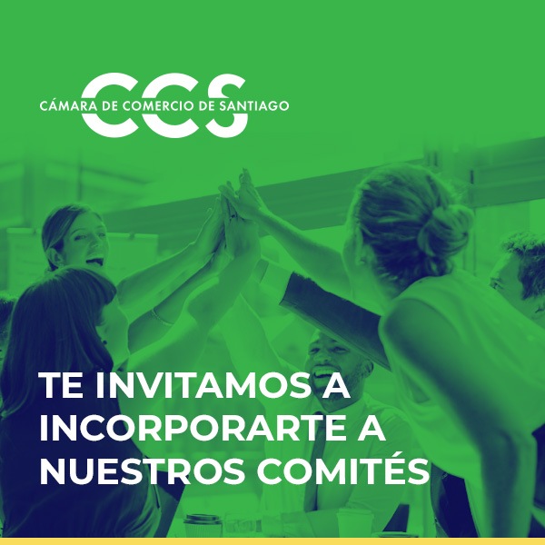 TE INVITAMOS A INCORPORARTE A NUESTROS COMITÉS - Cámara de Comercio de Santiago